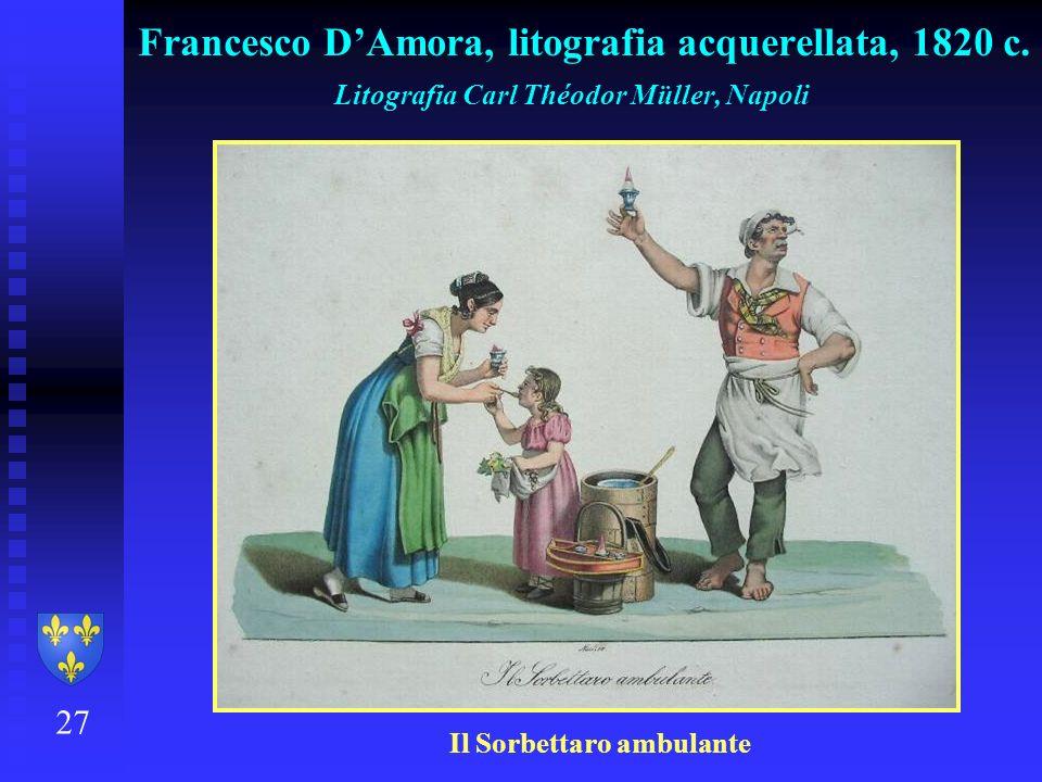 27 Francesco DAmora, litografia acquerellata, 1820 c. Litografia Carl Théodor Müller, Napoli Il Sorbettaro ambulante