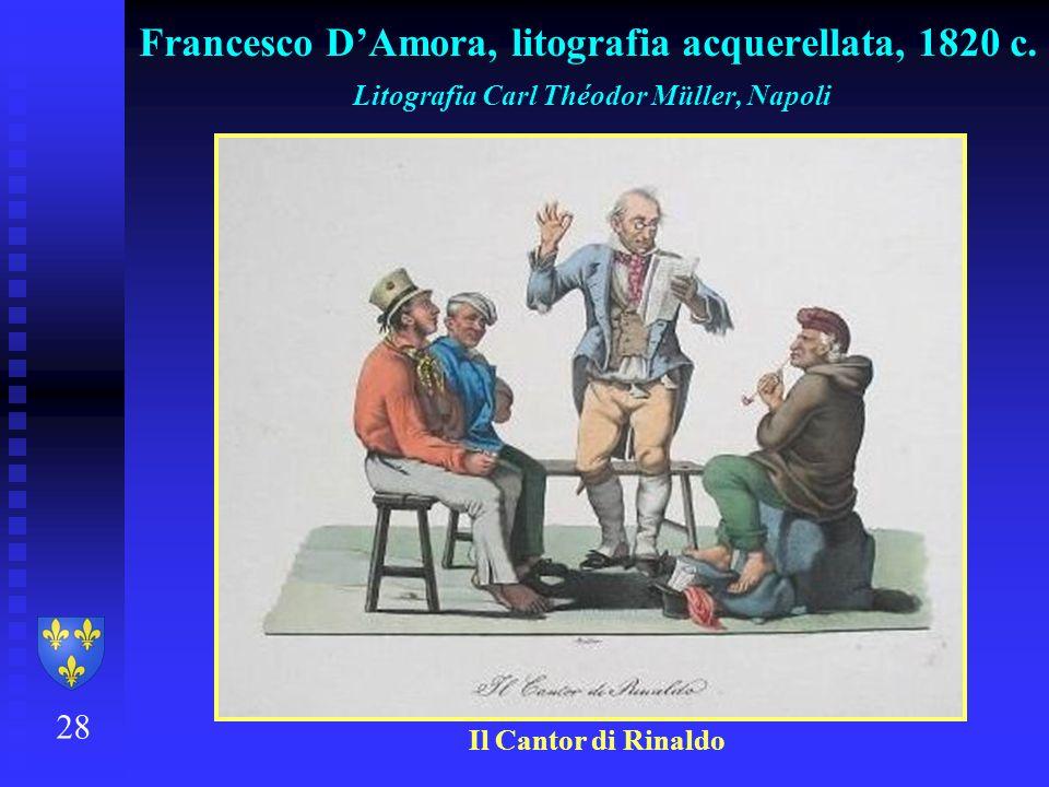 28 Francesco DAmora, litografia acquerellata, 1820 c. Litografia Carl Théodor Müller, Napoli Il Cantor di Rinaldo