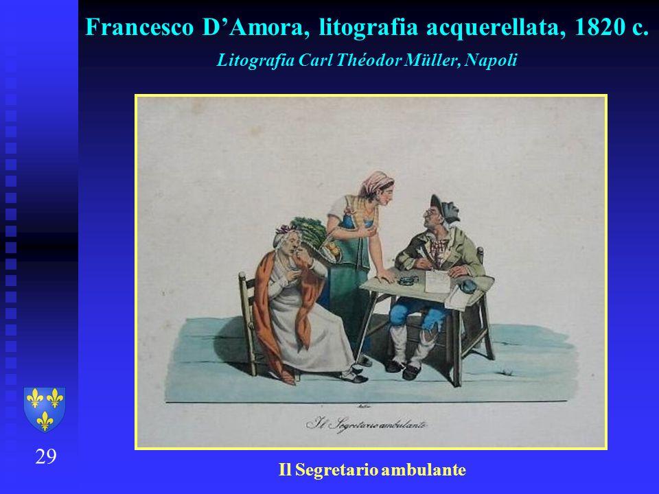 29 Francesco DAmora, litografia acquerellata, 1820 c. Litografia Carl Théodor Müller, Napoli Il Segretario ambulante