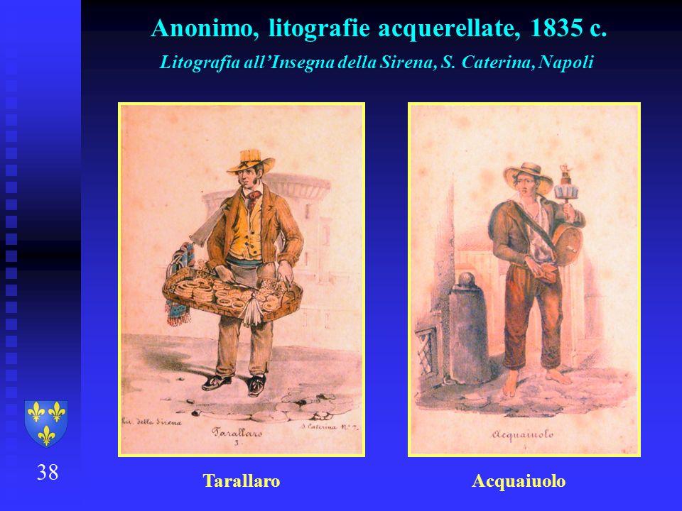 38 Anonimo, litografie acquerellate, 1835 c. Litografia allInsegna della Sirena, S. Caterina, Napoli Tarallaro Acquaiuolo