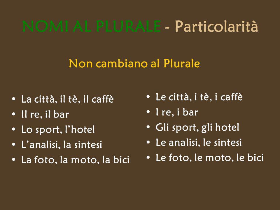 NOMI AL PLURALE - Particolarità La città, il tè, il caffè Il re, il bar Lo sport, lhotel Lanalisi, la sintesi La foto, la moto, la bici Le città, i tè