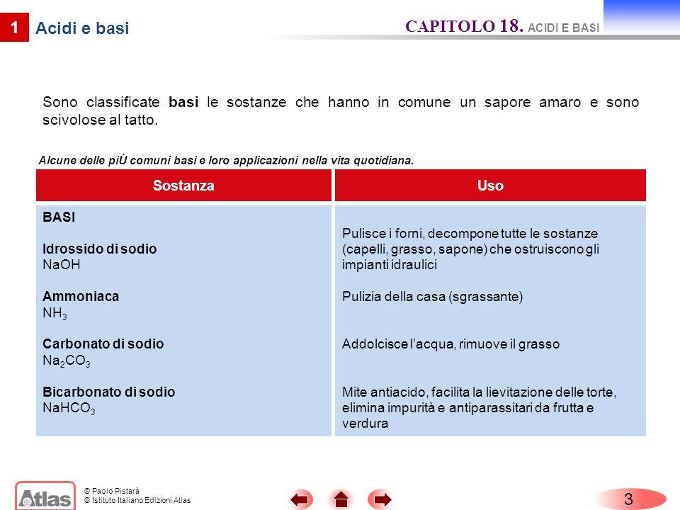 © Paolo Pistarà © Istituto Italiano Edizioni Atlas 3 CAPITOLO 18. ACIDI E BASI 1 Sono classificate basi le sostanze che hanno in comune un sapore amar
