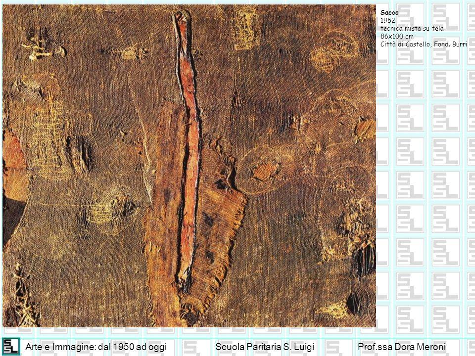 Arte e Immagine: dal 1950 ad oggiScuola Paritaria S. LuigiProf.ssa Dora Meroni Sacco 1952 tecnica mista su tela 86x100 cm Città di Castello, Fond. Bur