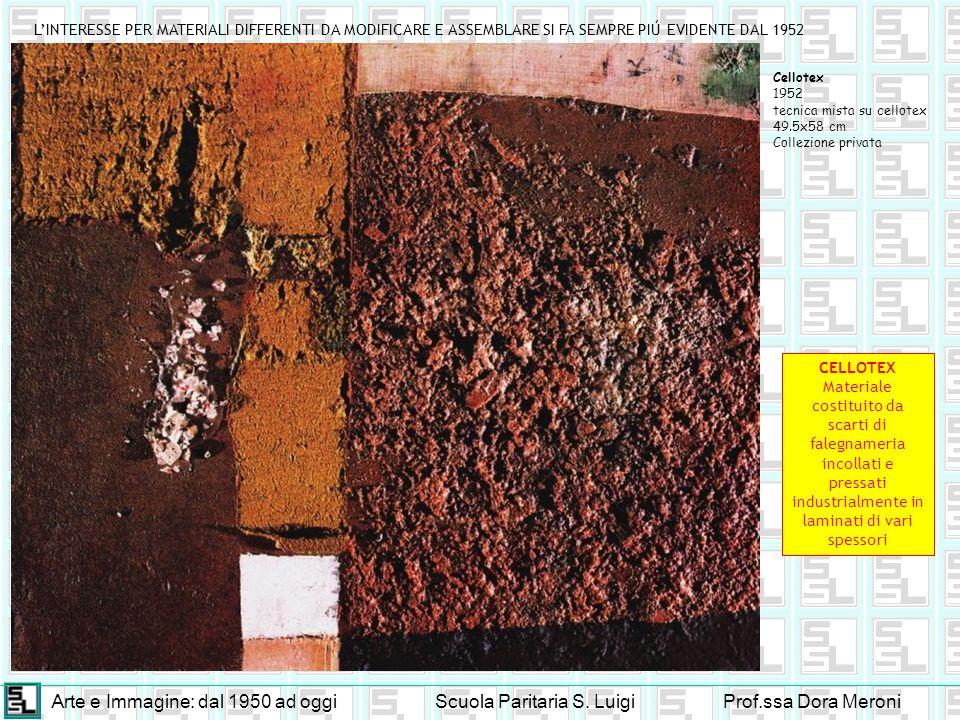 Arte e Immagine: dal 1950 ad oggiScuola Paritaria S. LuigiProf.ssa Dora Meroni Cellotex 1952 tecnica mista su cellotex 49.5x58 cm Collezione privata L