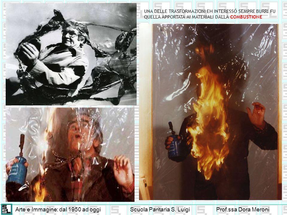 Arte e Immagine: dal 1950 ad oggiScuola Paritaria S. LuigiProf.ssa Dora Meroni UNA DELLE TRASFORMAZIONI EH INTERESSÓ SEMPRE BURRI FU QUELLA APPORTATA