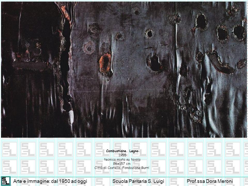 Arte e Immagine: dal 1950 ad oggiScuola Paritaria S. LuigiProf.ssa Dora Meroni Combustione. Legno 1955 tecnica mista su tavola 86x157 cm Città di Cast