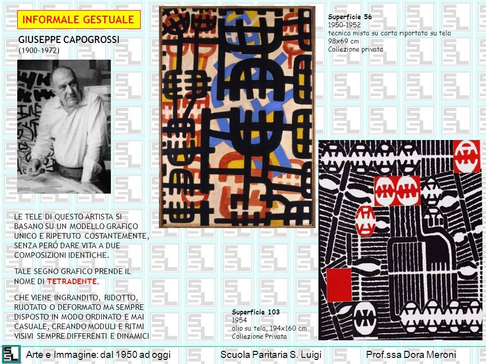 Arte e Immagine: dal 1950 ad oggiScuola Paritaria S. LuigiProf.ssa Dora Meroni INFORMALE GESTUALE GIUSEPPE CAPOGROSSI (1900-1972) Superficie 56 1950-1