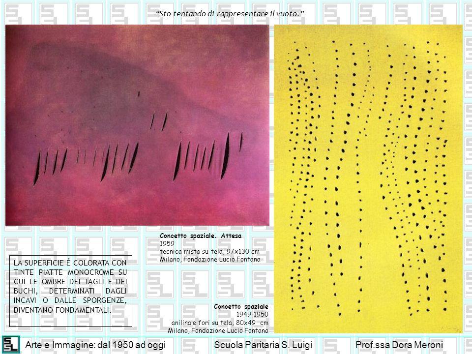 Arte e Immagine: dal 1950 ad oggiScuola Paritaria S. LuigiProf.ssa Dora Meroni Concetto spaziale. Attesa 1959 tecnica mista su tela, 97x130 cm Milano,