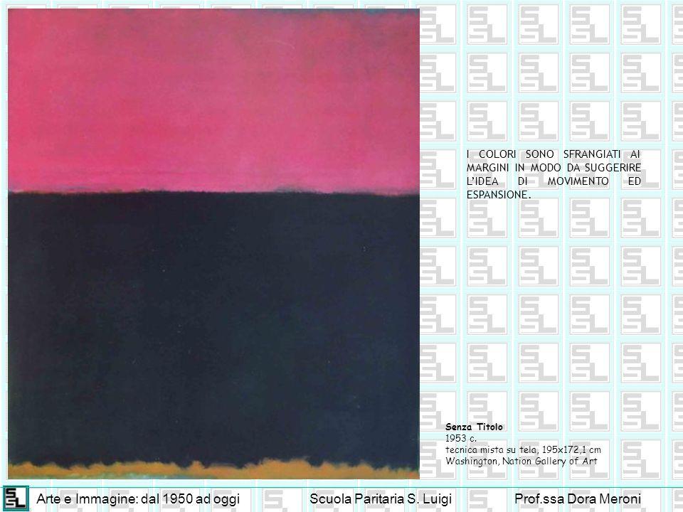 Arte e Immagine: dal 1950 ad oggiScuola Paritaria S. LuigiProf.ssa Dora Meroni Senza Titolo 1953 c. tecnica mista su tela, 195x172,1 cm Washington, Na