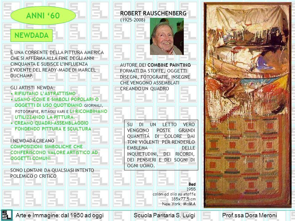 Arte e Immagine: dal 1950 ad oggiScuola Paritaria S. LuigiProf.ssa Dora Meroni NEWDADA ANNI 60 ROBERT RAUSCHENBERG (1925-2008) AUTORE DEI COMBINE PAIN