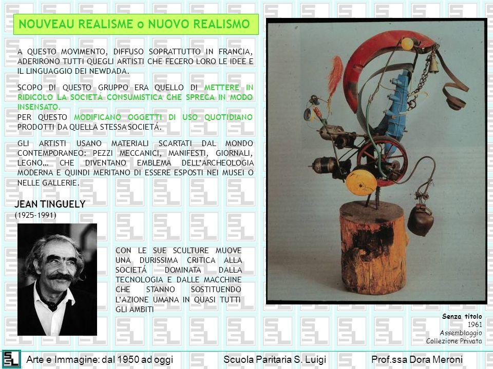Arte e Immagine: dal 1950 ad oggiScuola Paritaria S. LuigiProf.ssa Dora Meroni NOUVEAU REALISME o NUOVO REALISMO JEAN TINGUELY (1925-1991) A QUESTO MO