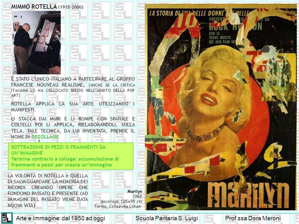 Arte e Immagine: dal 1950 ad oggiScuola Paritaria S. LuigiProf.ssa Dora Meroni MIMMO ROTELLA (1918-2006) È STATO LUNICO ITALIANO A PARTECIPARE AL GRUP