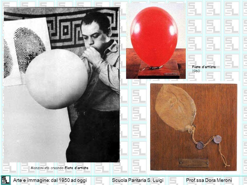 Arte e Immagine: dal 1950 ad oggiScuola Paritaria S. LuigiProf.ssa Dora Meroni Manzoni sta creando Fiato dartista Fiato dartista 1960