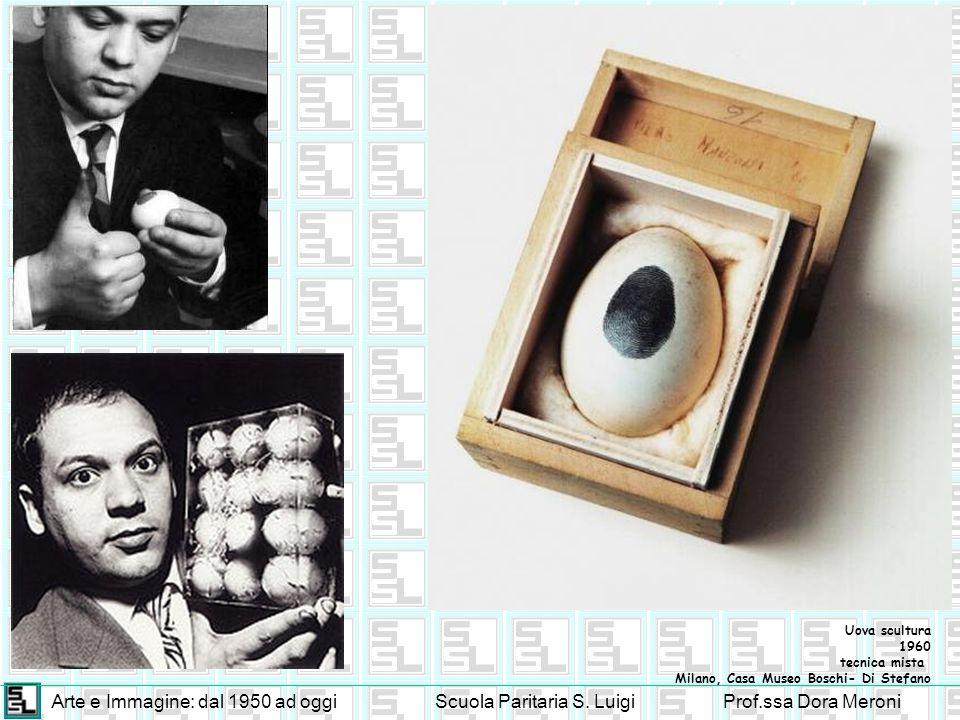 Arte e Immagine: dal 1950 ad oggiScuola Paritaria S. LuigiProf.ssa Dora Meroni Uova scultura 1960 tecnica mista Milano, Casa Museo Boschi- Di Stefano