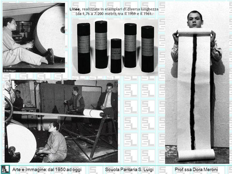Arte e Immagine: dal 1950 ad oggiScuola Paritaria S. LuigiProf.ssa Dora Meroni Linee, realizzate in esemplari di diversa lunghezza (da 1,76 a 7.200 me
