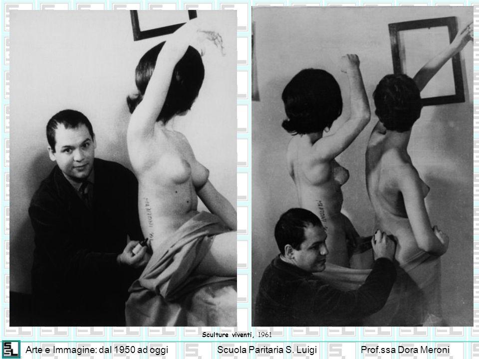 Arte e Immagine: dal 1950 ad oggiScuola Paritaria S. LuigiProf.ssa Dora Meroni Sculture viventi, 1961