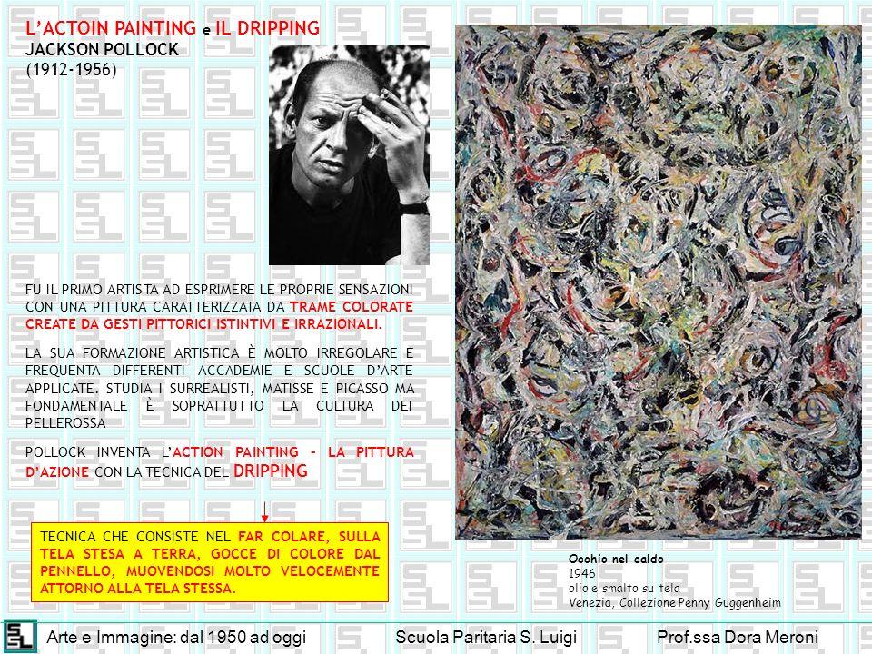 Arte e Immagine: dal 1950 ad oggiScuola Paritaria S. LuigiProf.ssa Dora Meroni LACTOIN PAINTING e IL DRIPPING JACKSON POLLOCK (1912-1956) FU IL PRIMO