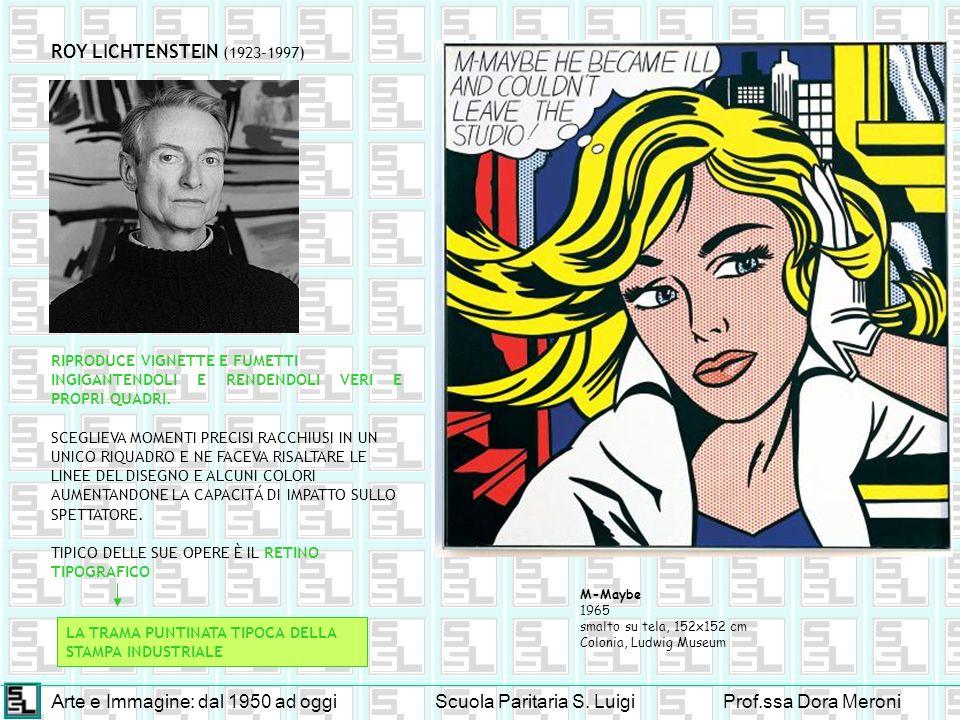 Arte e Immagine: dal 1950 ad oggiScuola Paritaria S. LuigiProf.ssa Dora Meroni ROY LICHTENSTEIN (1923-1997) RIPRODUCE VIGNETTE E FUMETTI INGIGANTENDOL