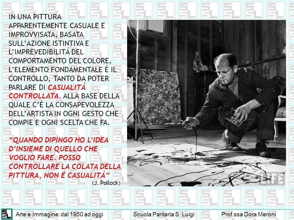 Arte e Immagine: dal 1950 ad oggiScuola Paritaria S. LuigiProf.ssa Dora Meroni IN UNA PITTURA APPARENTEMENTE CASUALE E IMPROVVISATA, BASATA SULLAZIONE