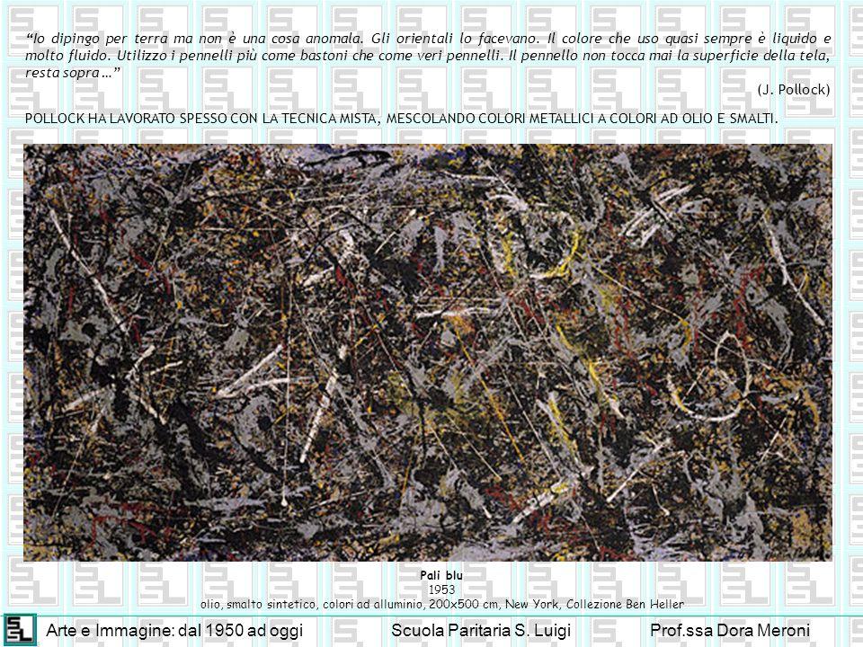 Arte e Immagine: dal 1950 ad oggiScuola Paritaria S. LuigiProf.ssa Dora Meroni Io dipingo per terra ma non è una cosa anomala. Gli orientali lo faceva