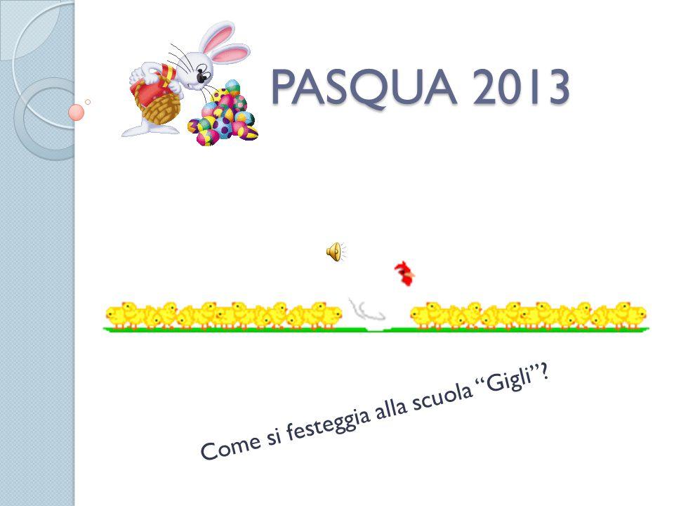 PASQUA 2013 Come si festeggia alla scuola Gigli?