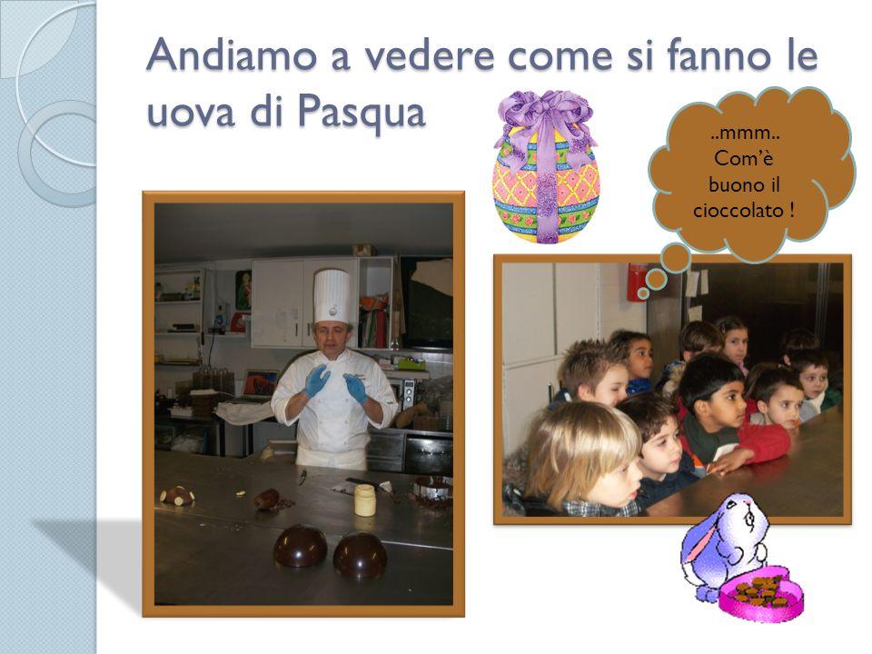 Andiamo a vedere come si fanno le uova di Pasqua..mmm.. Comè buono il cioccolato !