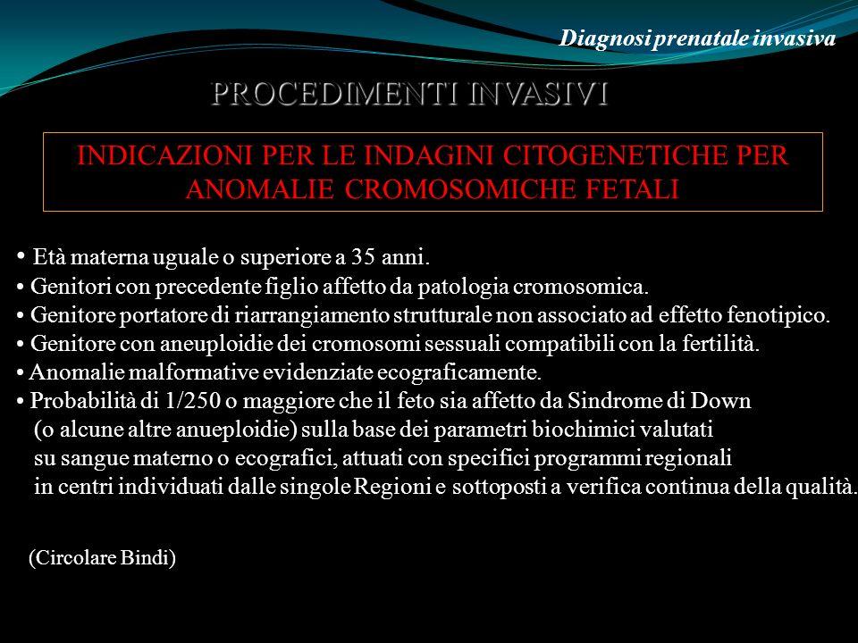 6 Marzo 2009 Diagnosi prenatale invasiva PROCEDIMENTI INVASIVI INDICAZIONI PER LE INDAGINI CITOGENETICHE PER ANOMALIE CROMOSOMICHE FETALI Età materna