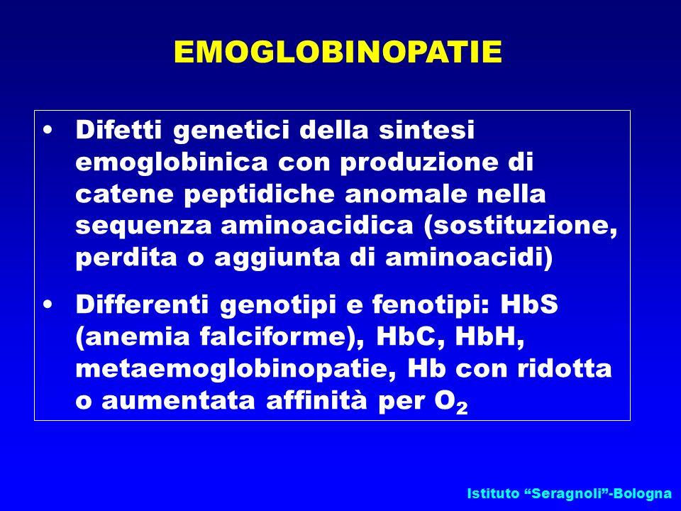 Istituto Seragnoli-Bologna EMOGLOBINOPATIE Difetti genetici della sintesi emoglobinica con produzione di catene peptidiche anomale nella sequenza amin