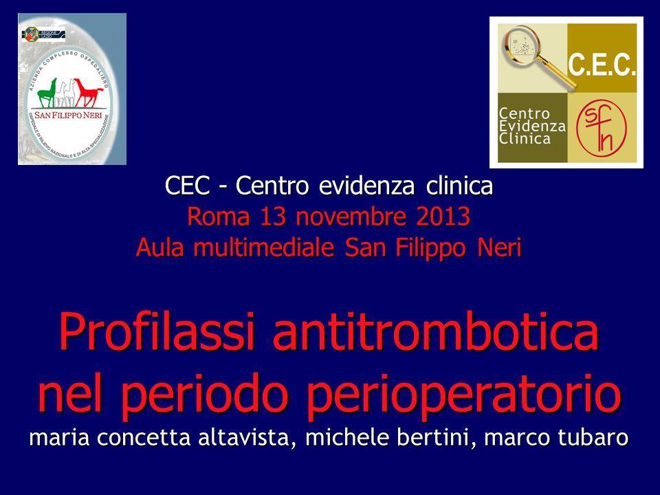 CEC - Centro evidenza clinica Roma 13 novembre 2013 Aula multimediale San Filippo Neri Profilassi antitrombotica nel periodo perioperatorio maria conc