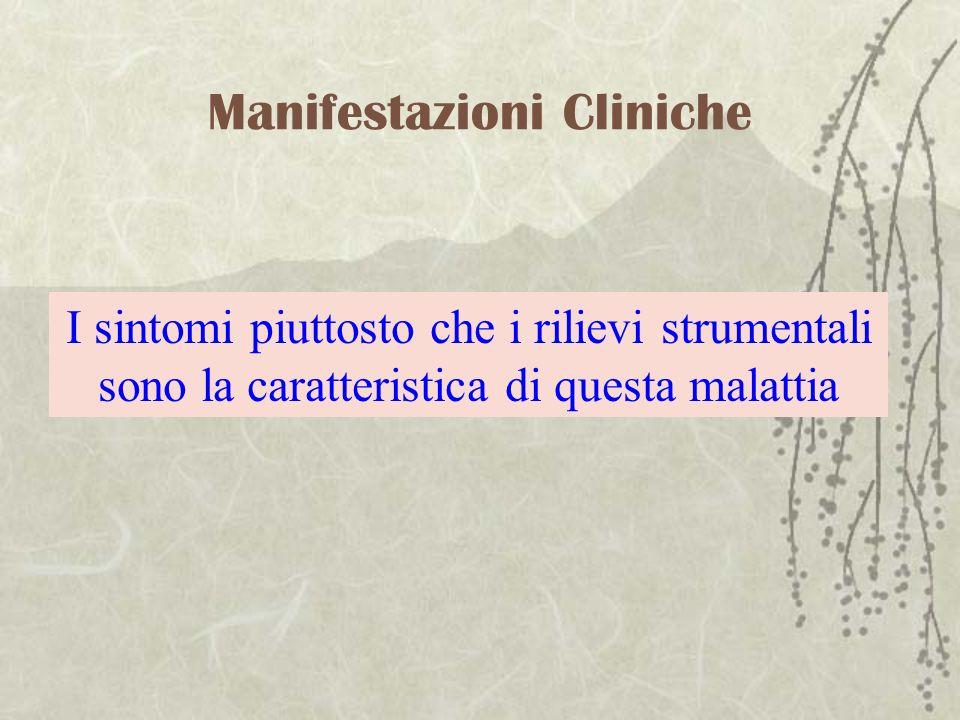 Manifestazioni Cliniche I sintomi piuttosto che i rilievi strumentali sono la caratteristica di questa malattia
