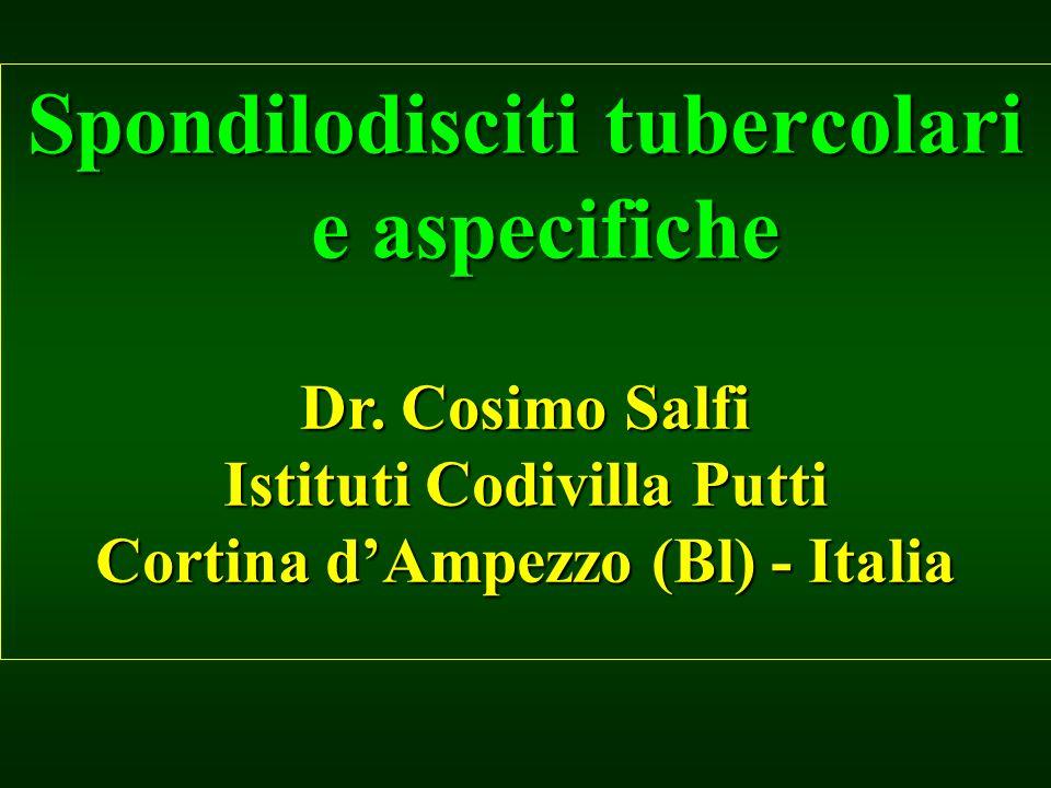 Spondilodisciti tubercolari e aspecifiche Dr. Cosimo Salfi Istituti Codivilla Putti Cortina dAmpezzo (Bl) - Italia