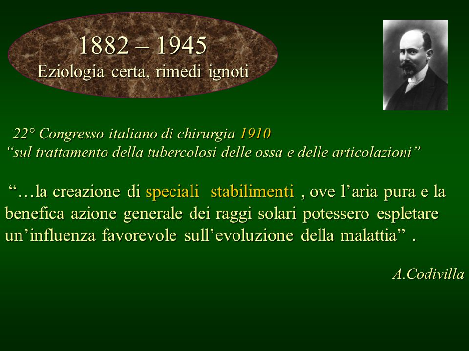 1882 – 1945 Eziologia certa, rimedi ignoti 22° Congresso italiano di chirurgia 1910 22° Congresso italiano di chirurgia 1910 sul trattamento della tub