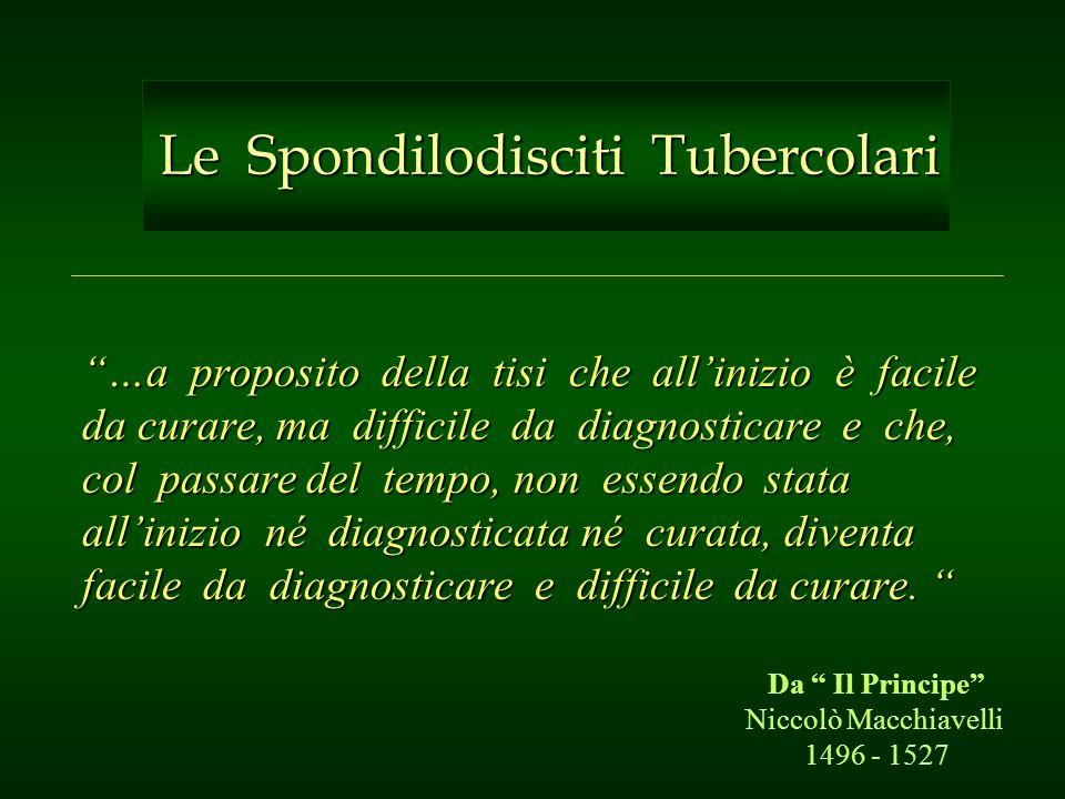 Le Spondilodisciti Tubercolari Le Spondilodisciti Tubercolari …a proposito della tisi che allinizio è facile da curare, ma difficile da diagnosticare