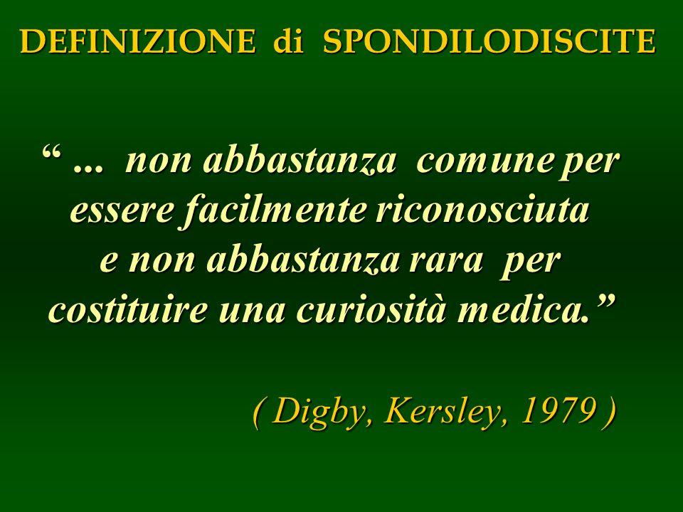 ... non abbastanza comune per essere facilmente riconosciuta e non abbastanza rara per costituire una curiosità medica. ( Digby, Kersley, 1979 )... no