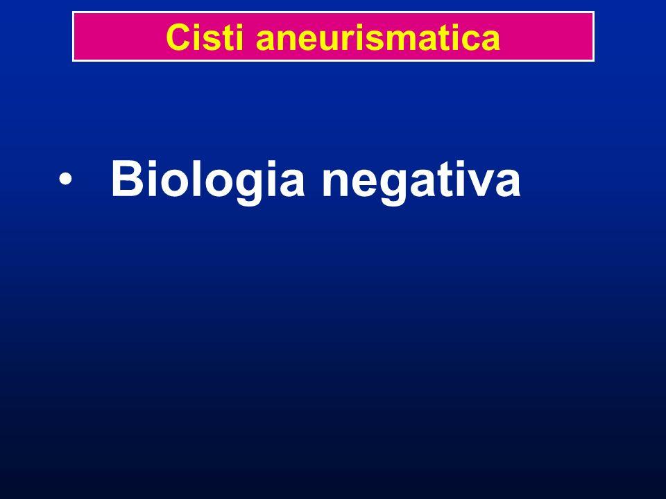 Biologia negativa Cisti aneurismatica