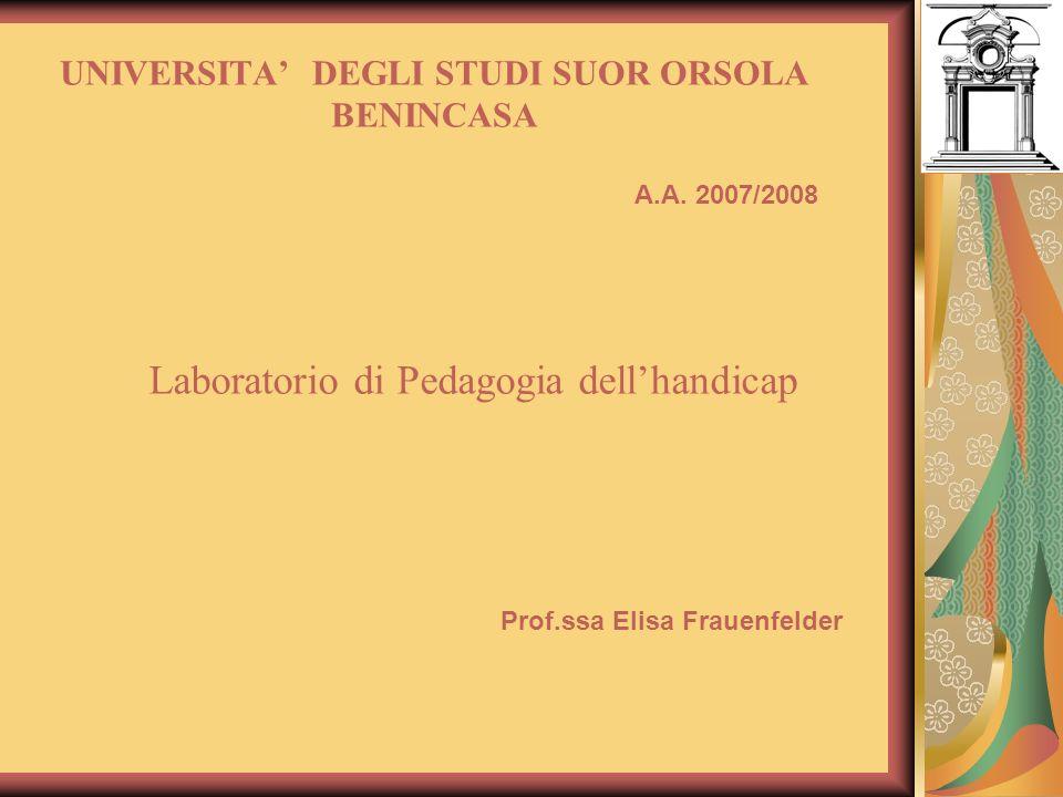 UNIVERSITA DEGLI STUDI SUOR ORSOLA BENINCASA Laboratorio di Pedagogia dellhandicap A.A.