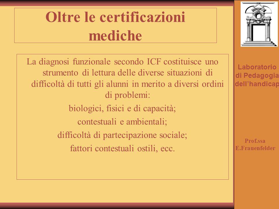Laboratorio di Pedagogia dellhandicap Oltre le certificazioni mediche La diagnosi funzionale secondo ICF costituisce uno strumento di lettura delle di