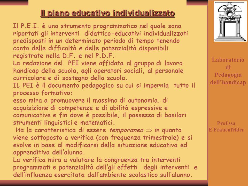 Laboratorio di Pedagogia dellhandicap Il piano educativo individualizzato Il P.E.I. è uno strumento programmatico nel quale sono riportati gli interve