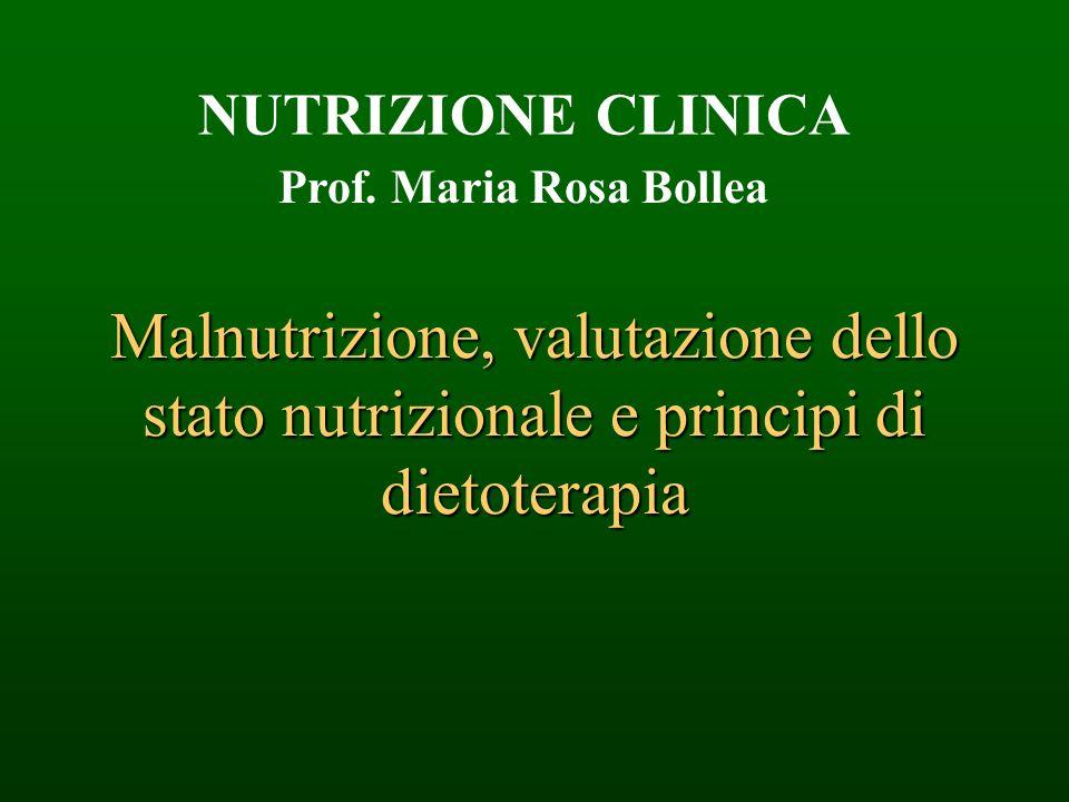 Malnutrizione, valutazione dello stato nutrizionale e principi di dietoterapia Prof. Maria Rosa Bollea NUTRIZIONE CLINICA