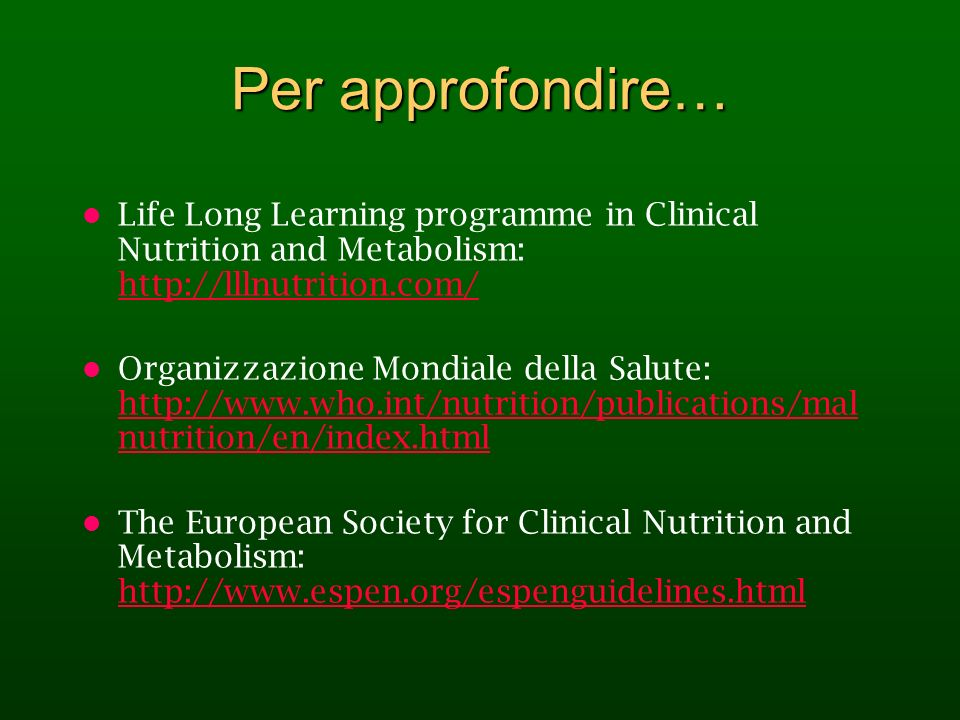 Per approfondire… Life Long Learning programme in Clinical Nutrition and Metabolism: http://lllnutrition.com/ http://lllnutrition.com/ Organizzazione