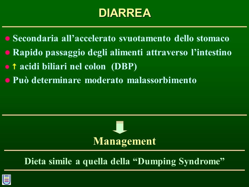 DIARREA Secondaria allaccelerato svuotamento dello stomaco Rapido passaggio degli alimenti attraverso lintestino acidi biliari nel colon (DBP) Può det