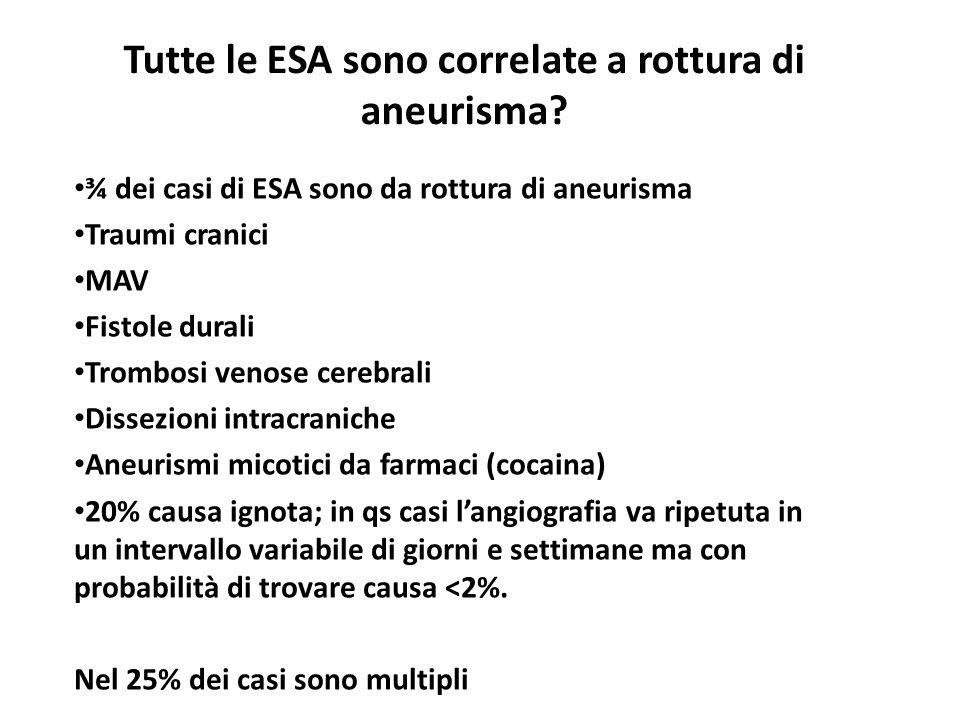 Tutte le ESA sono correlate a rottura di aneurisma? ¾ dei casi di ESA sono da rottura di aneurisma Traumi cranici MAV Fistole durali Trombosi venose c