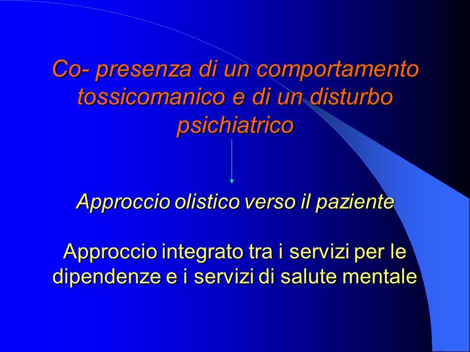 Co- presenza di un comportamento tossicomanico e di un disturbo psichiatrico Approccio olistico verso il paziente Approccio integrato tra i servizi pe