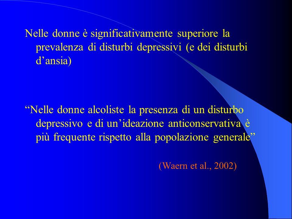 Nelle donne è significativamente superiore la prevalenza di disturbi depressivi (e dei disturbi dansia) Nelle donne alcoliste la presenza di un distur