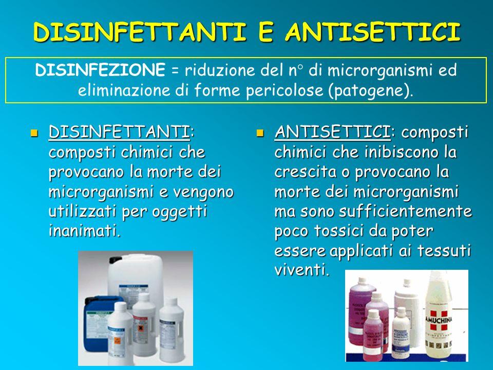 DISINFETTANTI E ANTISETTICI DISINFETTANTI: composti chimici che provocano la morte dei microrganismi e vengono utilizzati per oggetti inanimati. DISIN