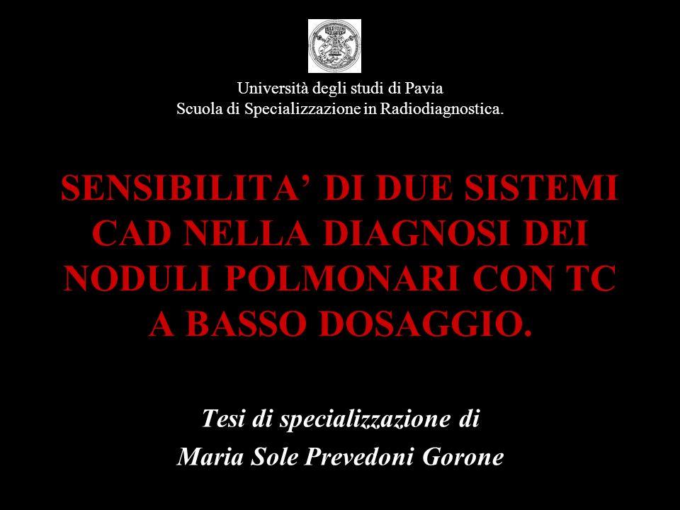 Università degli studi di Pavia Scuola di Specializzazione in Radiodiagnostica. SENSIBILITA DI DUE SISTEMI CAD NELLA DIAGNOSI DEI NODULI POLMONARI CON