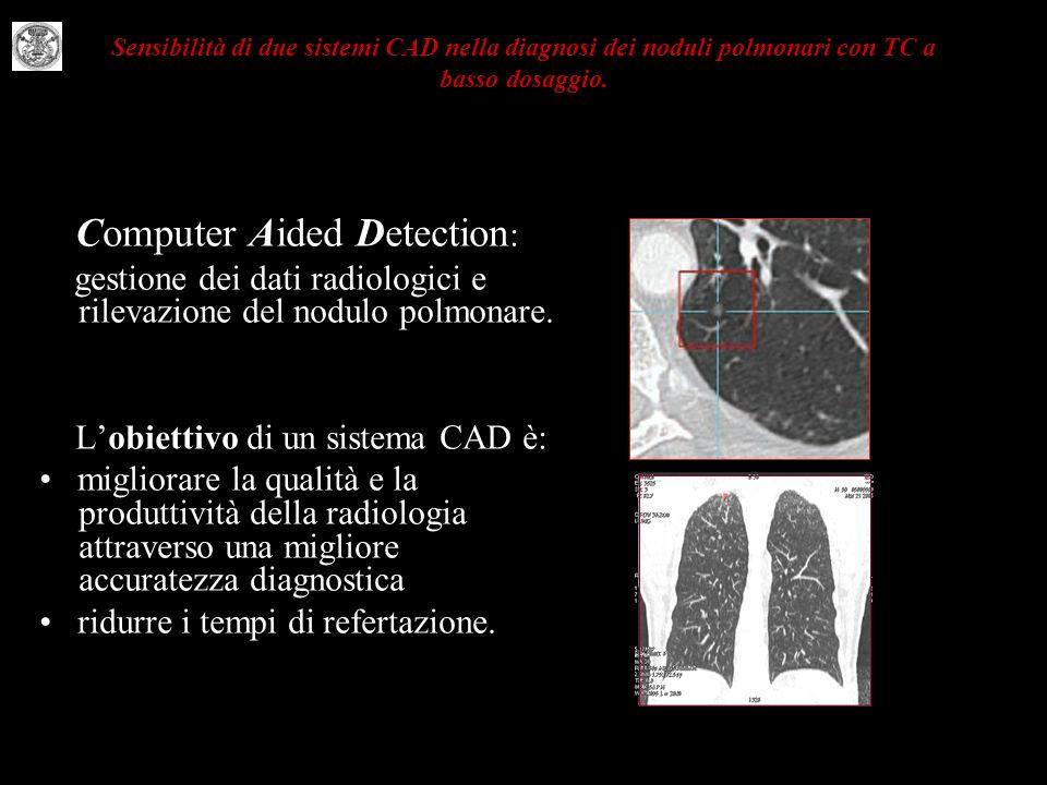 Sensibilità di due sistemi CAD nella diagnosi dei noduli polmonari con TC a basso dosaggio. Computer Aided Detection : gestione dei dati radiologici e