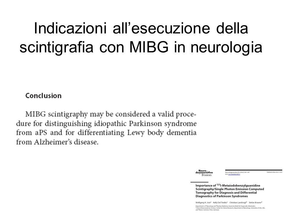 diagnosi differenziale tra disturbi del sonno REM idiopatico (assente captazione della MIBG) e Parkinsonismi atipici (buona captazione della MIBG in MSA e PSP); diagnosi differenziale tra PD (assente captazione della MIBG) e PPFG ossia freezing primario progressivo (normale captazione della MIBG); il Datscan invece è patologico in entrambe le forme.