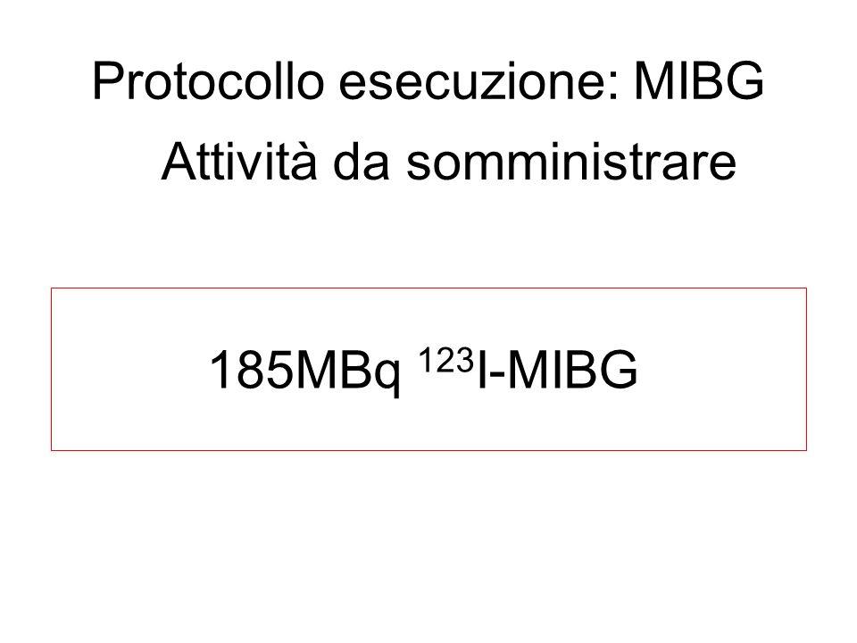 Protocollo esecuzione: MIBG Attività da somministrare 185MBq 123 I-MIBG
