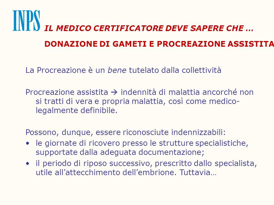 IL MEDICO CERTIFICATORE DEVE SAPERE CHE … DONAZIONE DI GAMETI E PROCREAZIONE ASSISTITA La Procreazione è un bene tutelato dalla collettività Procreazi